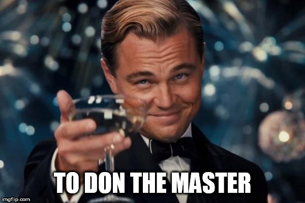 Leonardo Dicaprio Cheers | TO DON THE MASTER | image tagged in memes,leonardo dicaprio cheers | made w/ Imgflip meme maker