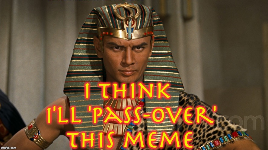 I think I'll 'Pass-over' this meme | made w/ Imgflip meme maker