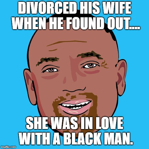Jesse Lee Peterson | DIVORCED HIS WIFE WHEN HE FOUND OUT.... SHE WAS IN LOVE WITH A BLACK MAN. | image tagged in jesse lee peterson,black people,successful black man,funny memes | made w/ Imgflip meme maker