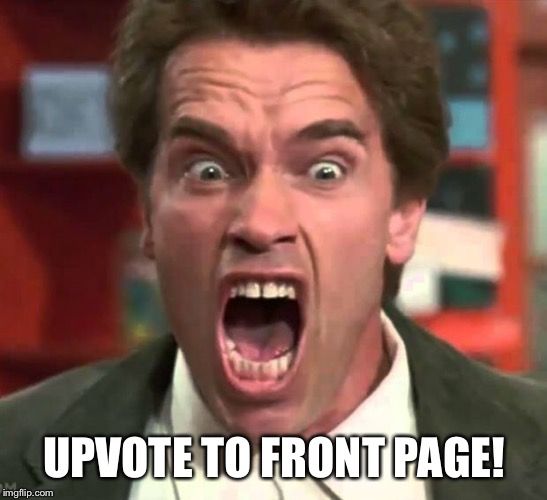 Arnold yelling | UPVOTE TO FRONT PAGE! | image tagged in arnold yelling | made w/ Imgflip meme maker