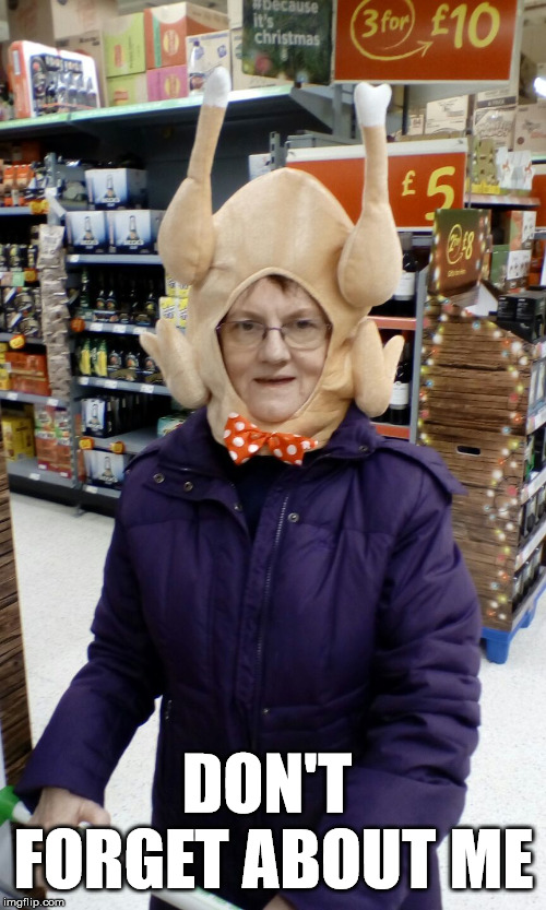 Crazy Lady Turkey Head | DON'T FORGET ABOUT ME | image tagged in crazy lady turkey head | made w/ Imgflip meme maker