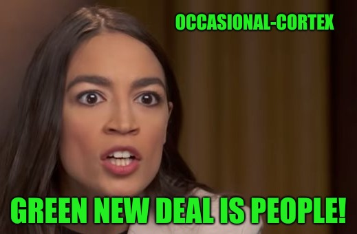 She should have never watched Soylent Green | OCCASIONAL-CORTEX GREEN NEW DEAL IS PEOPLE! | image tagged in soylent green,alexandria ocasio-cortez,new green deal | made w/ Imgflip meme maker