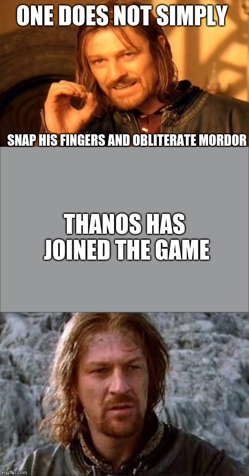 ONE DOES NOT SIMPLY SNAP HIS FINGERS AND OBLITERATE MORDOR THANOS HAS JOINED THE GAME | image tagged in memes,one does not simply | made w/ Imgflip meme maker