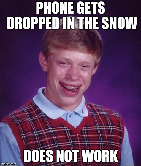 Bad Luck Brian Meme | PHONE GETS DROPPED IN THE SNOW DOES NOT WORK | image tagged in memes,bad luck brian | made w/ Imgflip meme maker
