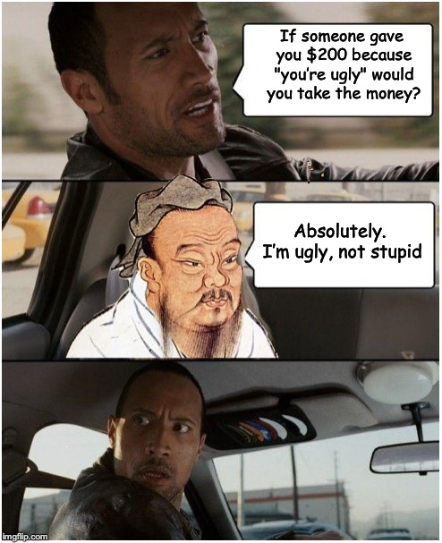 "| If someone gave you $200 because ""you're ugly"" would you take the money? Absolutely. I'm ugly, not stupid 