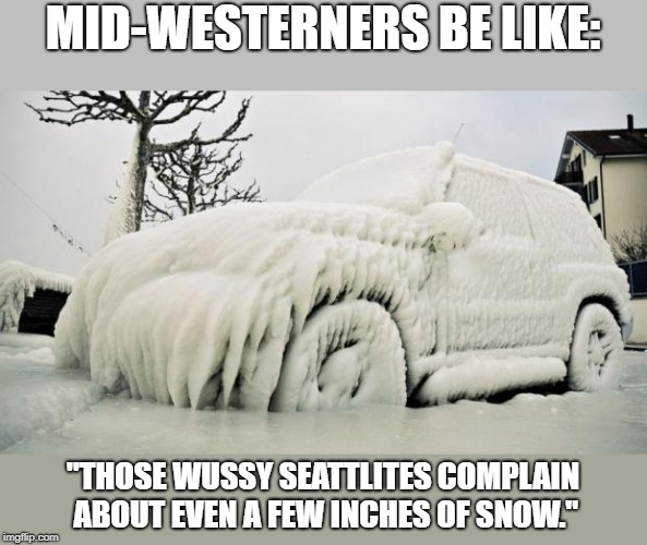 "I'd honestly like to see if they can do any better on our icy hills. | MID-WESTERNERS BE LIKE: ""THOSE WUSSY SEATTLITES COMPLAIN ABOUT EVEN A FEW INCHES OF SNOW."" 