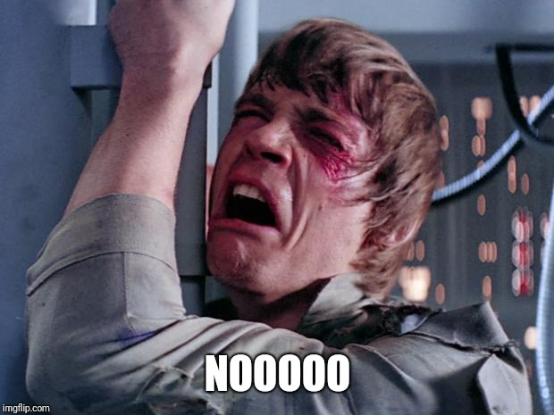 luke nooooo | NOOOOO | image tagged in luke nooooo | made w/ Imgflip meme maker