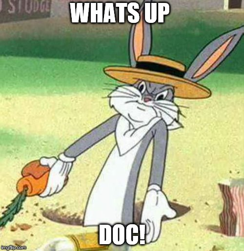 Bugs Bunny  | WHATS UP DOC! | image tagged in bugs bunny | made w/ Imgflip meme maker
