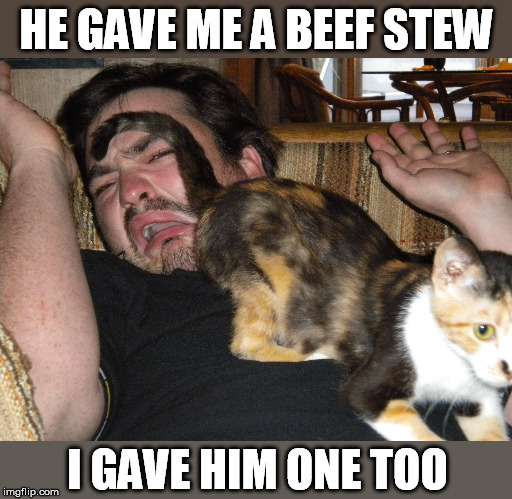 HE GAVE ME A BEEF STEW I GAVE HIM ONE TOO | made w/ Imgflip meme maker
