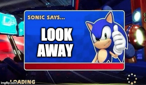 LOOK AWAY | image tagged in sonic says meme | made w/ Imgflip meme maker