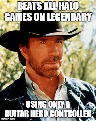 Chuck Norris | BEATS ALL HALO GAMES ON LEGENDARY USING ONLY A GUITAR HERO CONTROLLER | image tagged in memes,chuck norris,halo,guitar hero,legendary | made w/ Imgflip meme maker