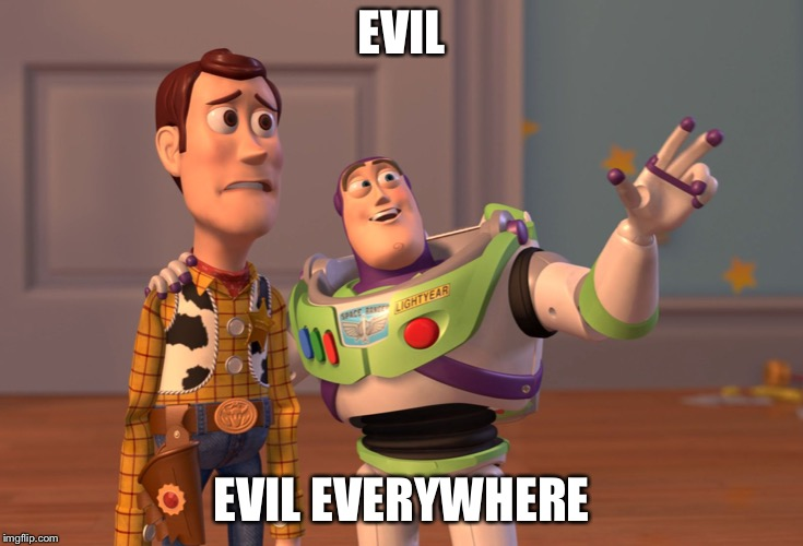 X, X Everywhere Meme | EVIL EVIL EVERYWHERE | image tagged in memes,x x everywhere | made w/ Imgflip meme maker