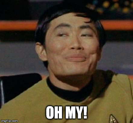 Mr Sulu | OH MY! | image tagged in mr sulu | made w/ Imgflip meme maker