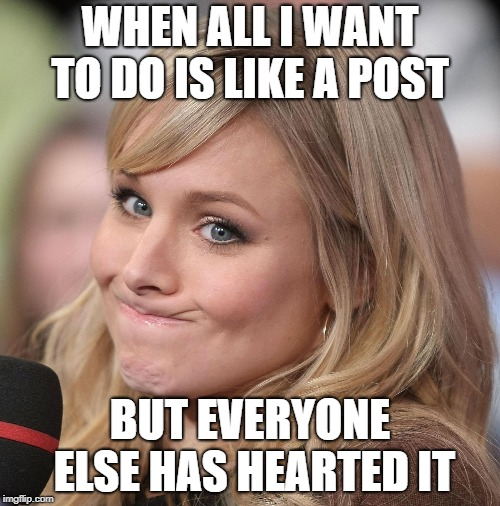 Social Peer Pressure | WHEN ALL I WANT TO DO IS LIKE A POST BUT EVERYONE ELSE HAS HEARTED IT | image tagged in peer pressure,social media,society,contrary,attitude,pursed lips | made w/ Imgflip meme maker