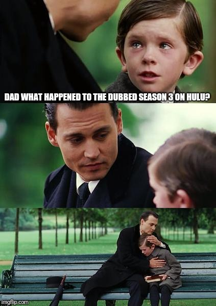 Me after finishing season 2 of mha in a day | DAD WHAT HAPPENED TO THE DUBBED SEASON 3 ON HULU? | image tagged in memes,finding neverland,my hero academia | made w/ Imgflip meme maker