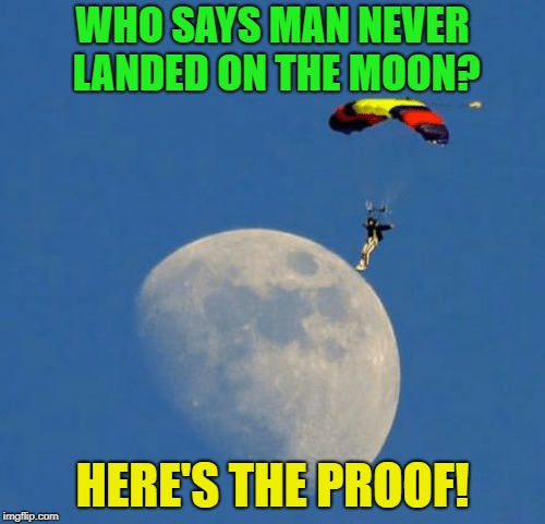 All ya'll conspiracy theorists, told you so! | WHO SAYS MAN NEVER LANDED ON THE MOON? HERE'S THE PROOF! | image tagged in moon landing,conspiracy theory,totally busted,lol,funny | made w/ Imgflip meme maker
