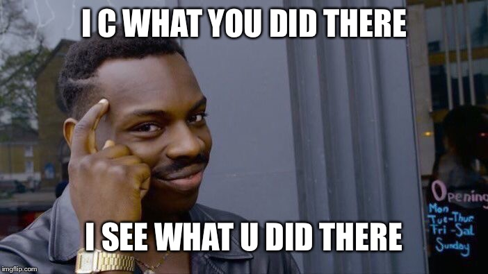 Roll Safe Think About It Meme | I C WHAT YOU DID THERE I SEE WHAT U DID THERE | image tagged in memes,roll safe think about it | made w/ Imgflip meme maker