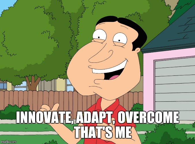 Quagmire Family Guy | INNOVATE, ADAPT, OVERCOME         THAT'S ME | image tagged in quagmire family guy | made w/ Imgflip meme maker