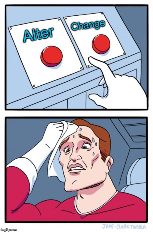 Two Buttons Meme | Alter Change | image tagged in memes,two buttons | made w/ Imgflip meme maker