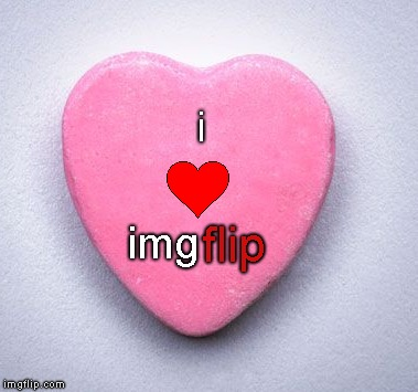 May Sound Corny But I Really Mean It... Happy Valentines Day imgflip'ers :) |  i; img; flip | image tagged in imgflip,happy valentine's day,candy heart,sugar,i love imgflip | made w/ Imgflip meme maker