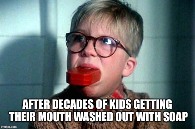 I figured out why millennials eat Tide Pods | AFTER DECADES OF KIDS GETTING THEIR MOUTH WASHED OUT WITH SOAP | image tagged in ralphie soap,tide pods,memes,tide pod challenge,millennials | made w/ Imgflip meme maker