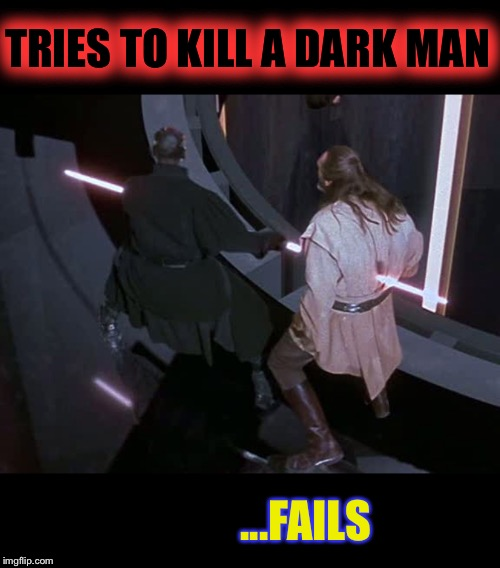 Liam Neeson... is there a pattern evolving here ? |  TRIES TO KILL A DARK MAN; ...FAILS | image tagged in liam neeson,racist attack,fail,star wars,qui gon jinn,darth maul | made w/ Imgflip meme maker