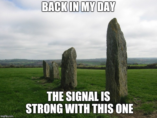 BACK IN MY DAY THE SIGNAL IS STRONG WITH THIS ONE | made w/ Imgflip meme maker