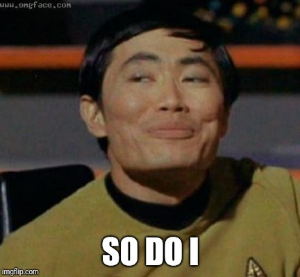 sulu | SO DO I | image tagged in sulu | made w/ Imgflip meme maker