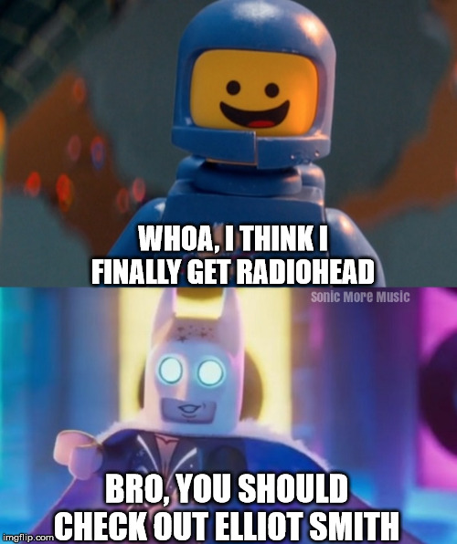The Lego Movie 2  |  WHOA, I THINK I FINALLY GET RADIOHEAD; BRO, YOU SHOULD CHECK OUT ELLIOT SMITH | image tagged in lego movie 2,radiohead,elliot smith,lego batman,1980-something space-guy,benny | made w/ Imgflip meme maker