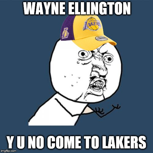 Wayne Ellington has officially signed with the Detroit Pistons | WAYNE ELLINGTON Y U NO COME TO LAKERS | image tagged in memes,y u no,lakers,nba,nba memes,wayne ellington | made w/ Imgflip meme maker