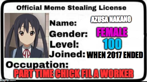 Kawaii Anime Girl Steals Memes | AZUSA NAKANO PART TIME CHICK FIL A WORKER FEMALE 100 WHEN 2017 ENDED | image tagged in meme stealing license,anime,chick fil a | made w/ Imgflip meme maker