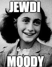 Anne Frank | JEWDI MOODY | image tagged in anne frank | made w/ Imgflip meme maker