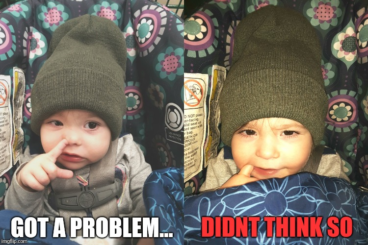 Booger & Eyes |  DIDNT THINK SO; GOT A PROBLEM... | image tagged in girl,eating,booger,baby,attitude | made w/ Imgflip meme maker