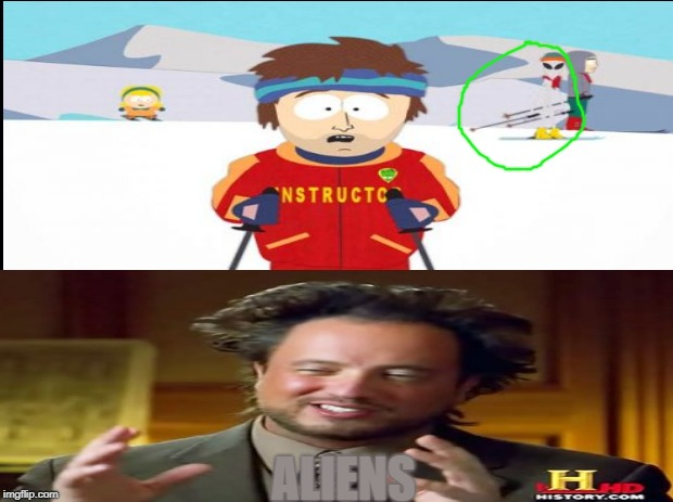 They Have One In Like Every Episode | ALIENS | image tagged in memes,aliens,south park,super cool ski instructor | made w/ Imgflip meme maker