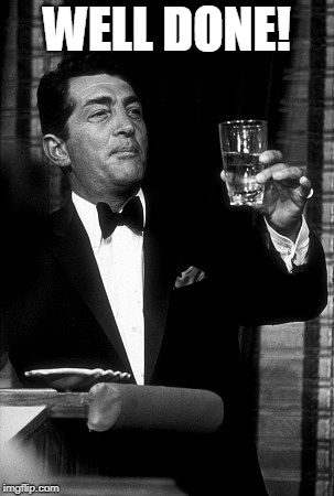 Dean Martin  | WELL DONE! | image tagged in dean martin | made w/ Imgflip meme maker