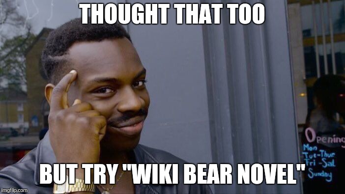 "Roll Safe Think About It Meme | THOUGHT THAT TOO BUT TRY ""WIKI BEAR NOVEL"" 