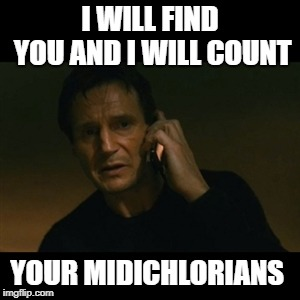 Liam Neeson Taken Meme | I WILL FIND YOU AND I WILL COUNT YOUR MIDICHLORIANS | image tagged in memes,liam neeson taken,star wars | made w/ Imgflip meme maker