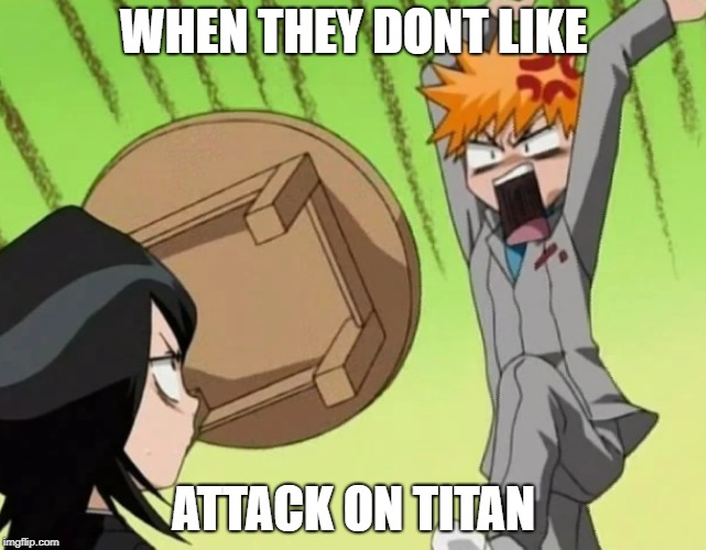 Man throwing a table | WHEN THEY DONT LIKE ATTACK ON TITAN | image tagged in man throwing a table | made w/ Imgflip meme maker
