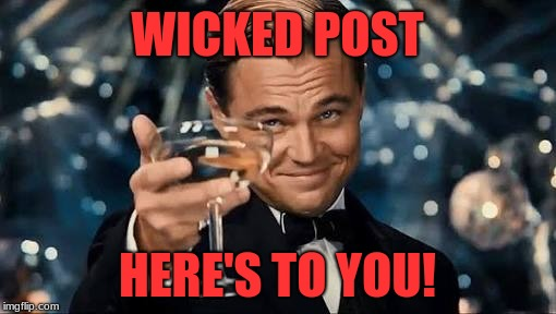 Congratulations Man! | WICKED POST HERE'S TO YOU! | image tagged in congratulations man | made w/ Imgflip meme maker