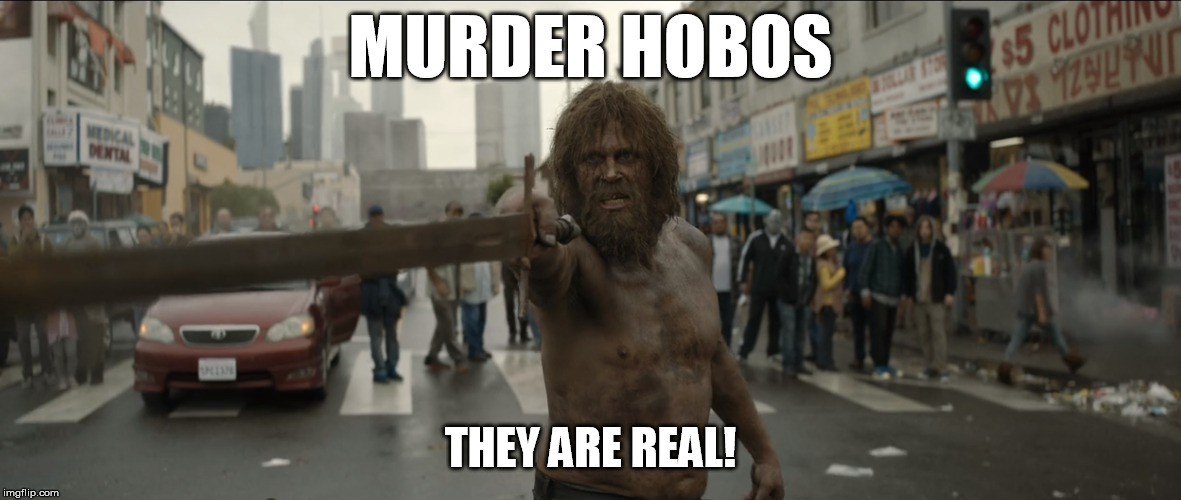 MURDER HOBOS; THEY ARE REAL! | made w/ Imgflip meme maker