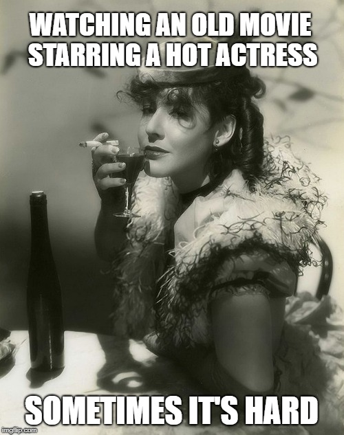 Mae Clarke in the 1930s. | WATCHING AN OLD MOVIE STARRING A HOT ACTRESS SOMETIMES IT'S HARD | image tagged in mae clarke,actress,old movies,black and white | made w/ Imgflip meme maker