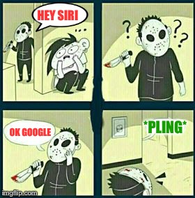 The murderer | HEY SIRI OK GOOGLE *PLING* | image tagged in the murderer | made w/ Imgflip meme maker