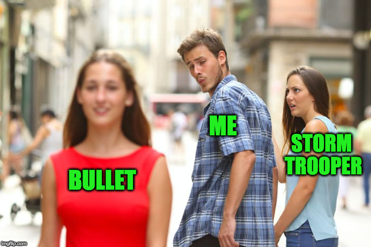 Distracted Boyfriend Meme | BULLET ME STORM TROOPER | image tagged in memes,distracted boyfriend | made w/ Imgflip meme maker