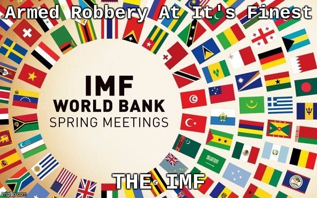 #TheIMF | Armed Robbery At It's Finest THE IMF | image tagged in the great awakening | made w/ Imgflip meme maker