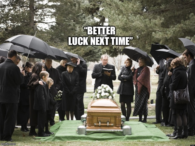"Funeral | ""BETTER LUCK NEXT TIME"" 