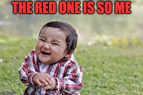 Evil Toddler Meme | THE RED ONE IS SO ME | image tagged in memes,evil toddler | made w/ Imgflip meme maker