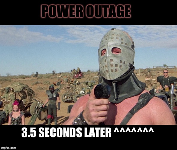 Humungus Mad Max Road Warrior | POWER OUTAGE 3.5 SECONDS LATER ^^^^^^^ | image tagged in humungus mad max road warrior | made w/ Imgflip meme maker