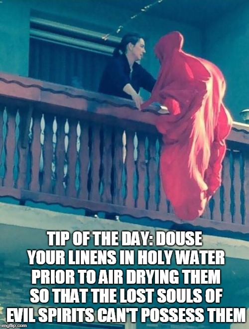 Because Some Stains You Just Can't Remove Without A Priest  | TIP OF THE DAY: DOUSE YOUR LINENS IN HOLY WATER PRIOR TO AIR DRYING THEM SO THAT THE LOST SOULS OF EVIL SPIRITS CAN'T POSSESS THEM | image tagged in memes,possessed,exorcist,the exorcist,evil,laundry | made w/ Imgflip meme maker