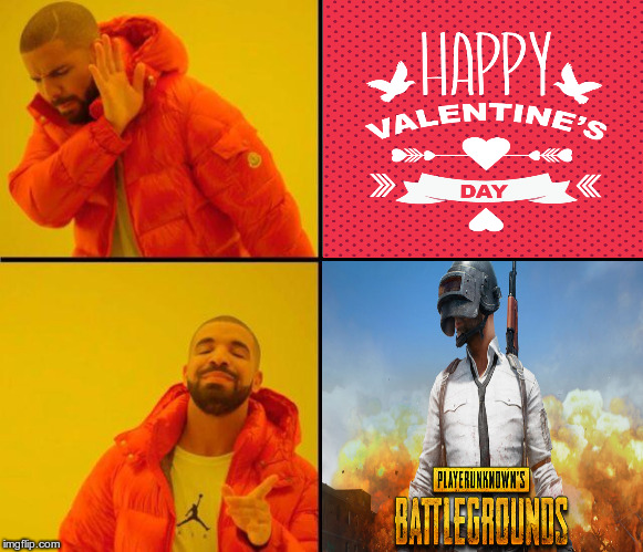 Happy Valentine's Day .. apparently !   | image tagged in drake meme,pubg,valentine's day | made w/ Imgflip meme maker