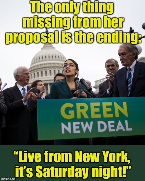 "If AOC ever hosts SNL, she'll write her own material | The only thing missing from her proposal is the ending: ""Live from New York, it's Saturday night!"" 
